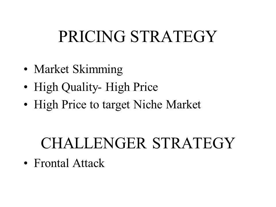PRICING STRATEGY CHALLENGER STRATEGY Market Skimming