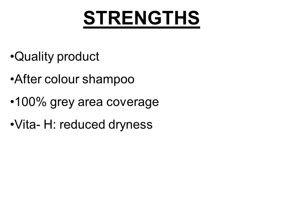 STRENGTHS Quality product After colour shampoo 100% grey area coverage