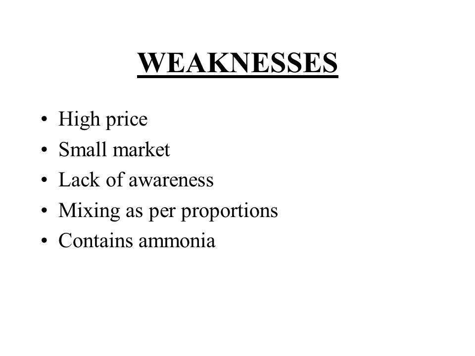 WEAKNESSES High price Small market Lack of awareness