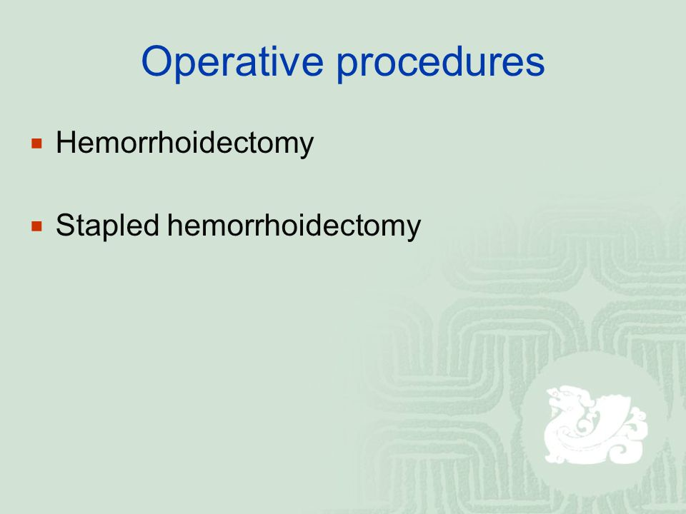 Operative procedures Hemorrhoidectomy Stapled hemorrhoidectomy