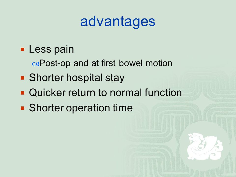 advantages Less pain Shorter hospital stay