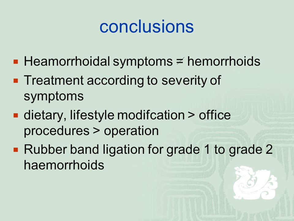 conclusions Heamorrhoidal symptoms = hemorrhoids