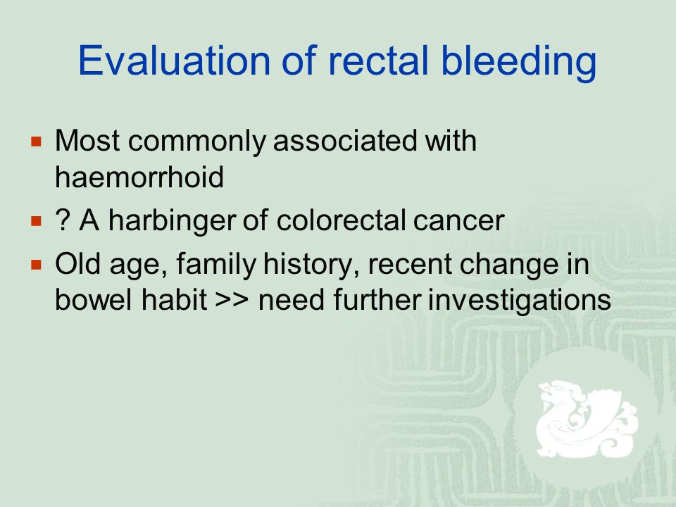 Evaluation of rectal bleeding