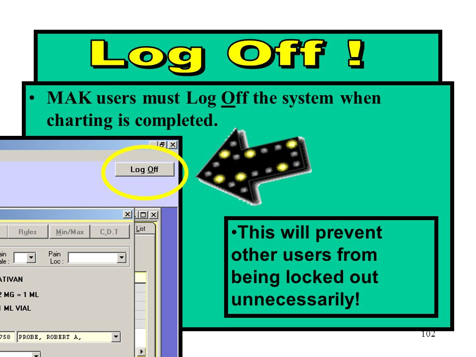 Log Off . MAK users must Log Off the system when charting is completed.