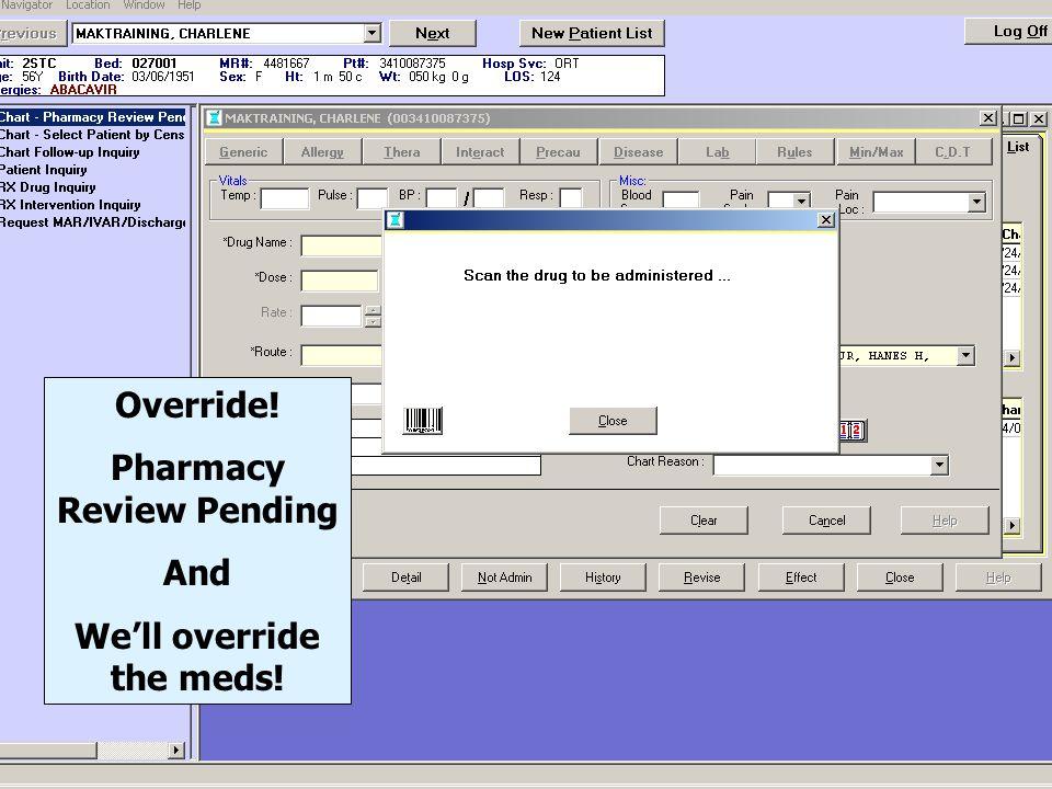 Pharmacy Review Pending We'll override the meds!