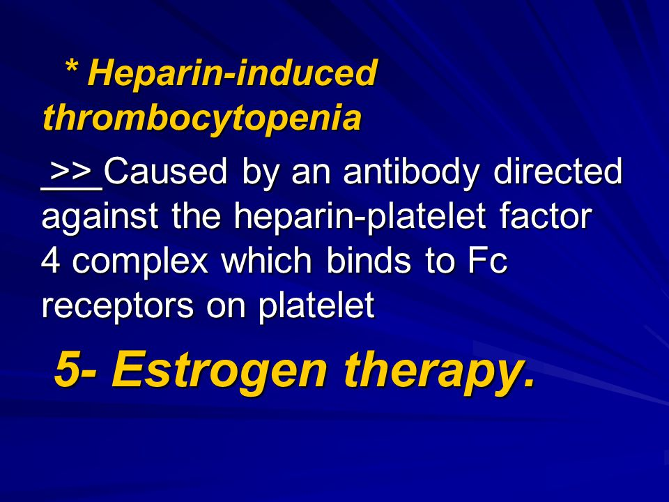 * Heparin-induced thrombocytopenia