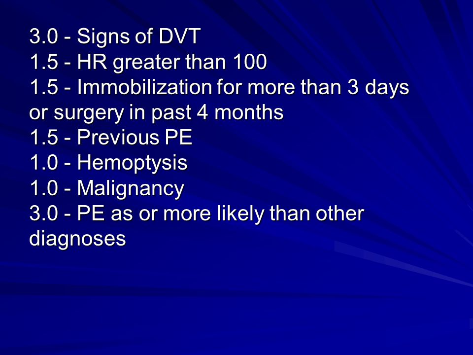 3. 0 - Signs of DVT 1. 5 - HR greater than 100 1
