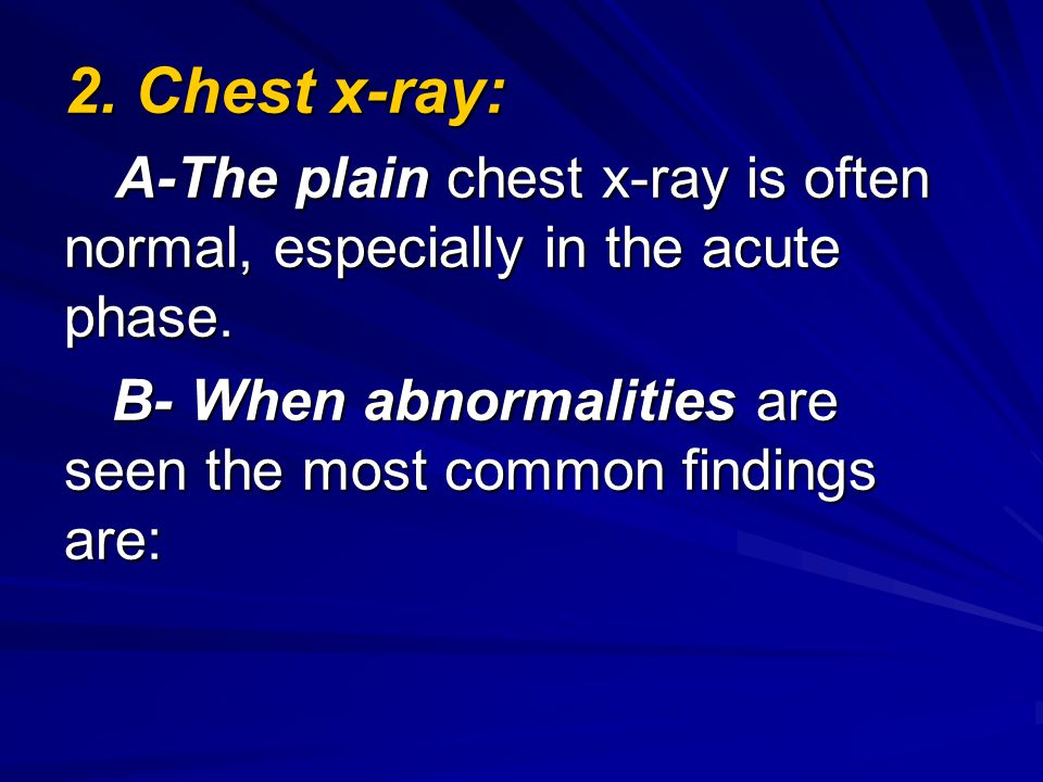 2. Chest x-ray: A-The plain chest x-ray is often normal, especially in the acute phase.