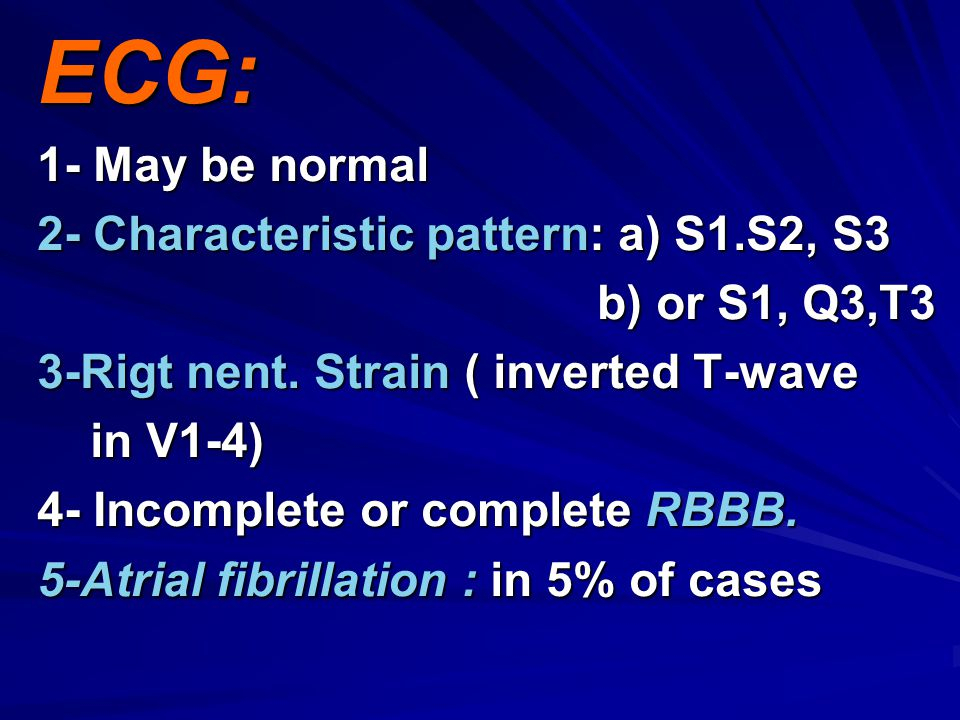 ECG: 1- May be normal 2- Characteristic pattern: a) S1.S2, S3