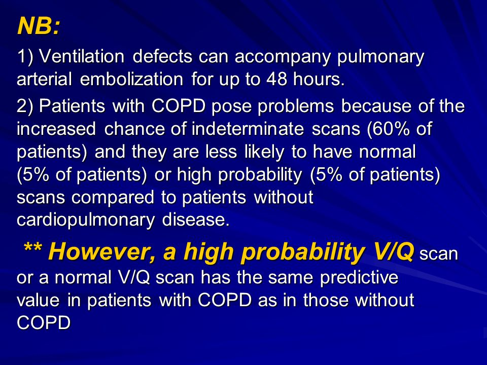 NB: 1) Ventilation defects can accompany pulmonary arterial embolization for up to 48 hours.