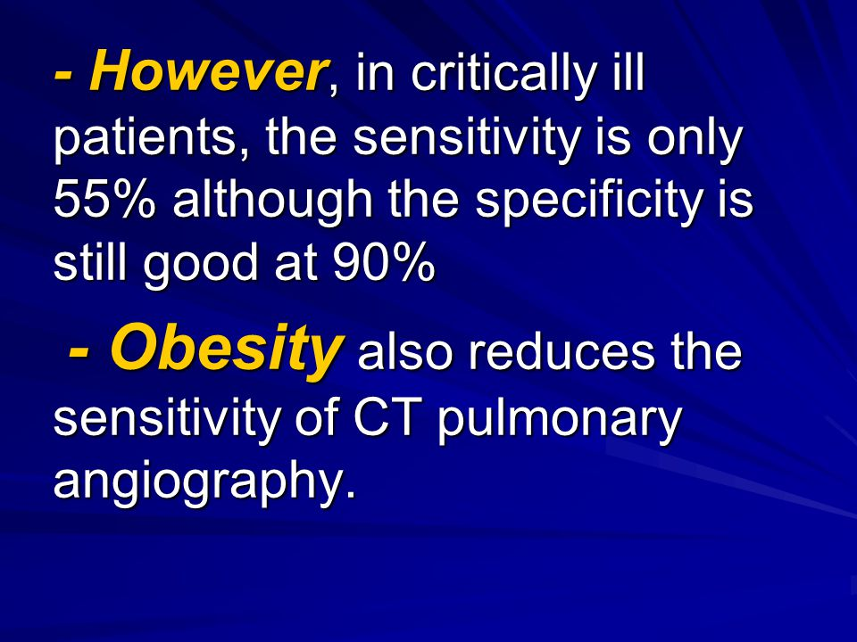 - However, in critically ill patients, the sensitivity is only 55% although the specificity is still good at 90%