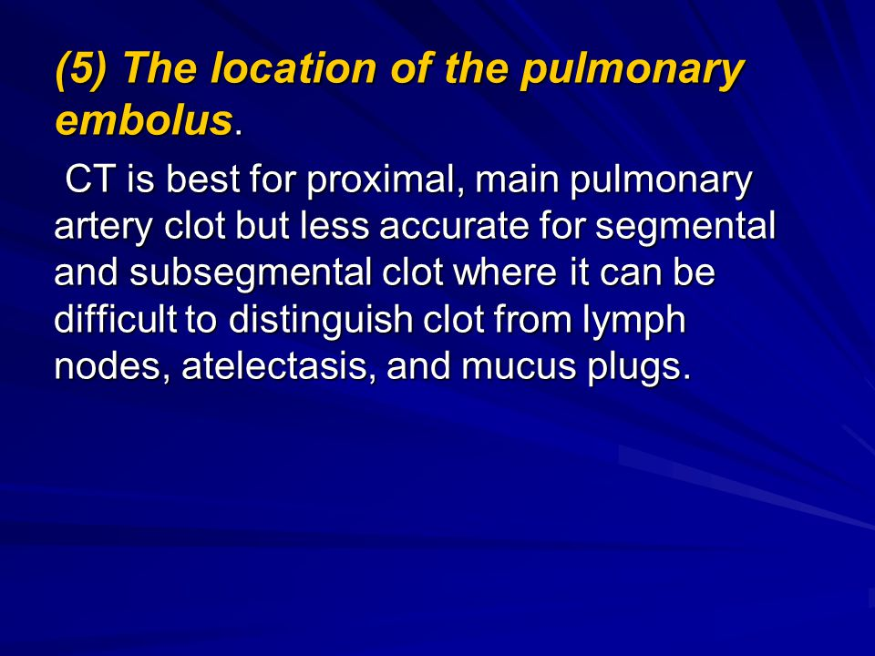 (5) The location of the pulmonary embolus.