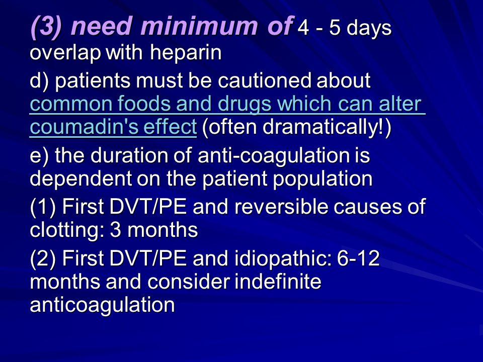 (3) need minimum of 4 - 5 days overlap with heparin