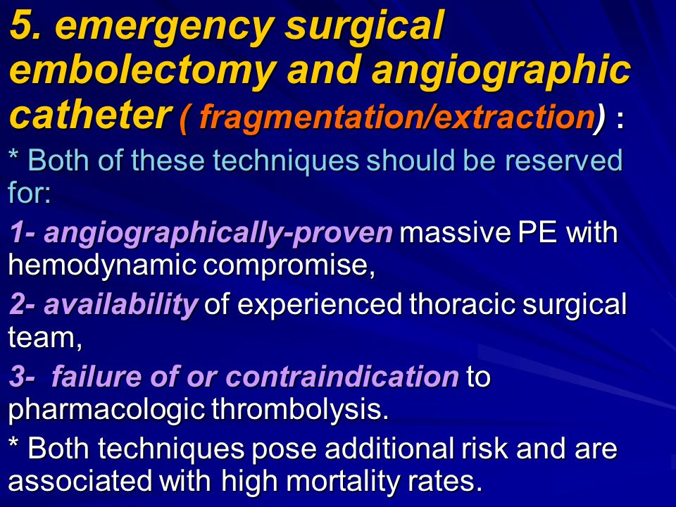5. emergency surgical embolectomy and angiographic catheter ( fragmentation/extraction) :