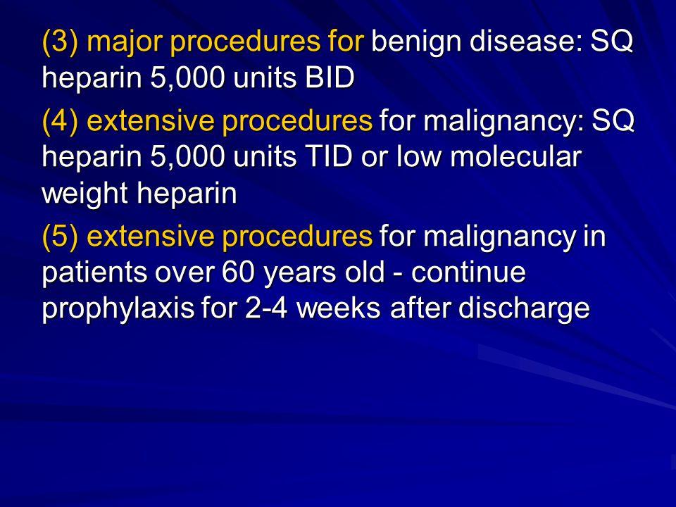 (3) major procedures for benign disease: SQ heparin 5,000 units BID