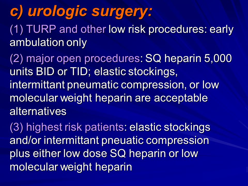 c) urologic surgery: (1) TURP and other low risk procedures: early ambulation only.
