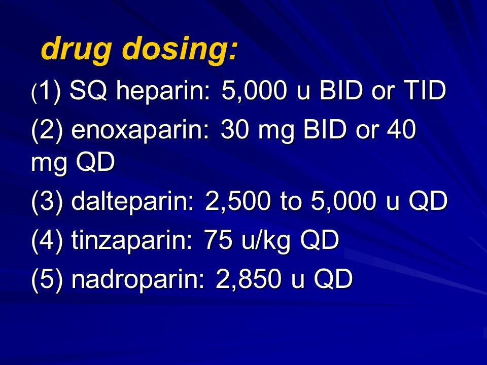 drug dosing: (2) enoxaparin: 30 mg BID or 40 mg QD