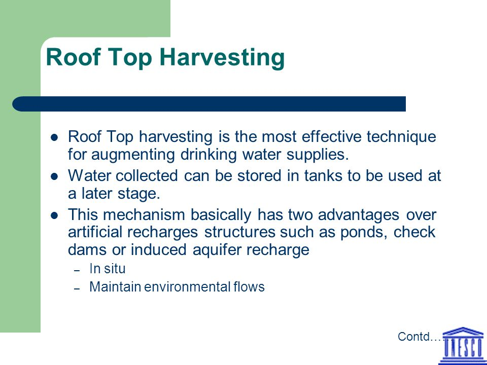 Roof Top Harvesting Roof Top harvesting is the most effective technique for augmenting drinking water supplies.