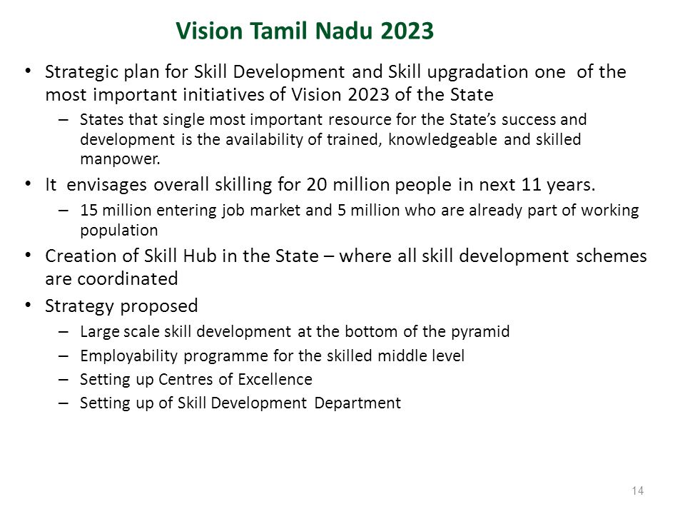 Vision Tamil Nadu 2023 Strategic plan for Skill Development and Skill upgradation one of the most important initiatives of Vision 2023 of the State.
