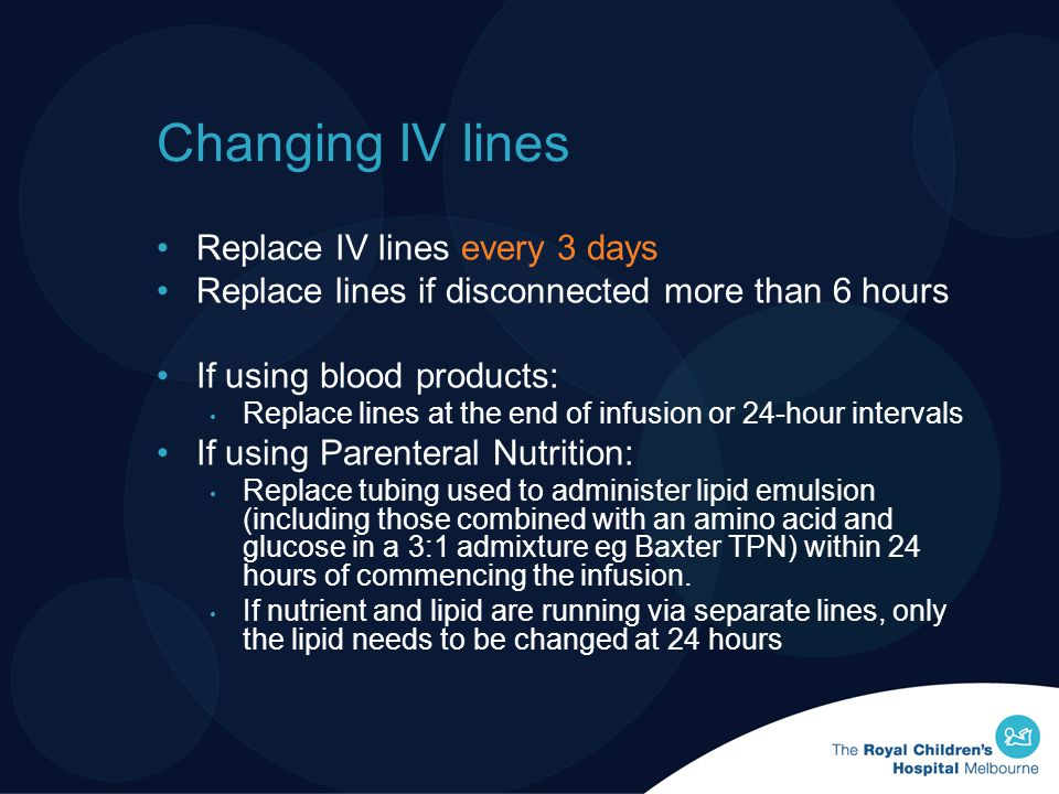 Changing IV lines Replace IV lines every 3 days