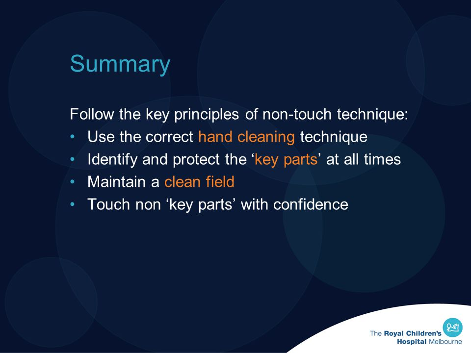 Summary Follow the key principles of non-touch technique: