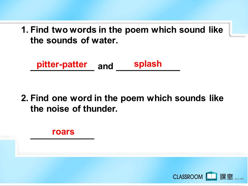 1. Find two words in the poem which sound like the sounds of water.