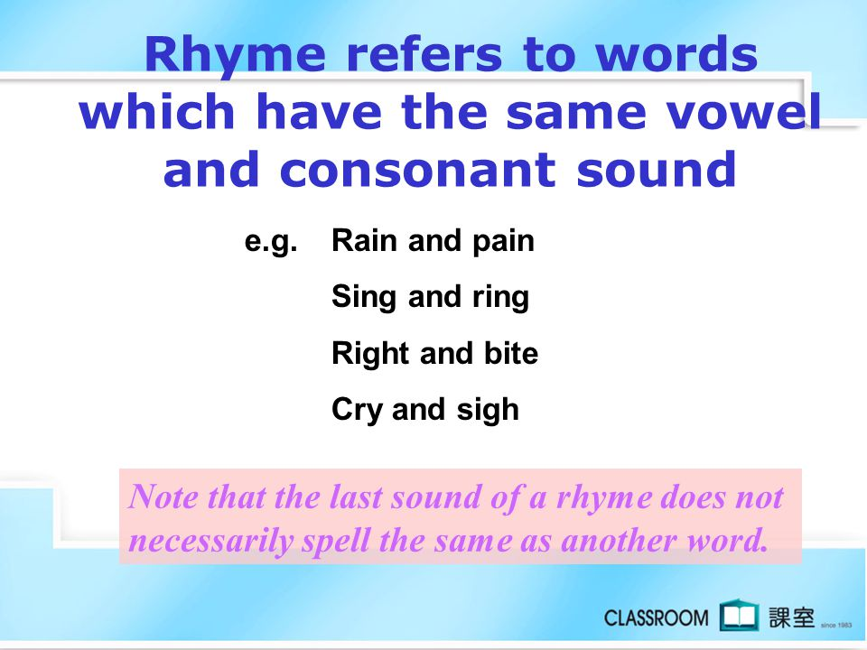 Rhyme refers to words which have the same vowel and consonant sound