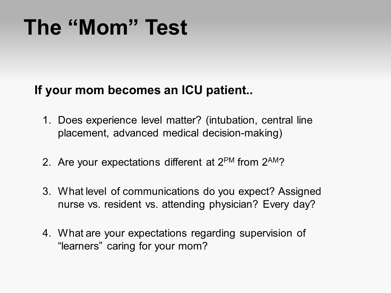 The Mom Test If your mom becomes an ICU patient..