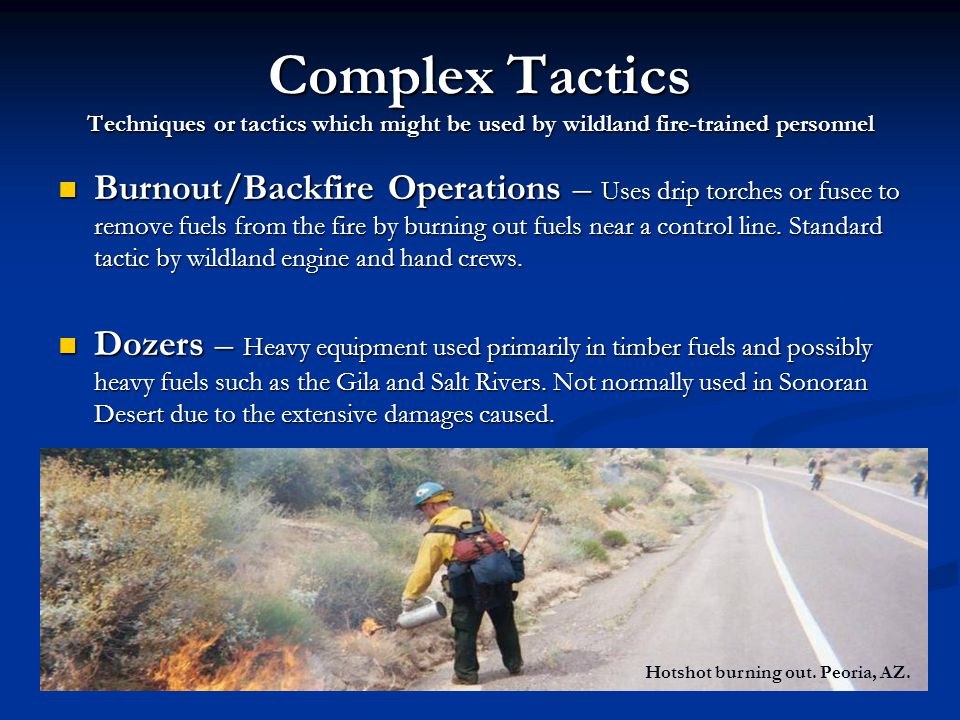 Complex Tactics Techniques or tactics which might be used by wildland fire-trained personnel