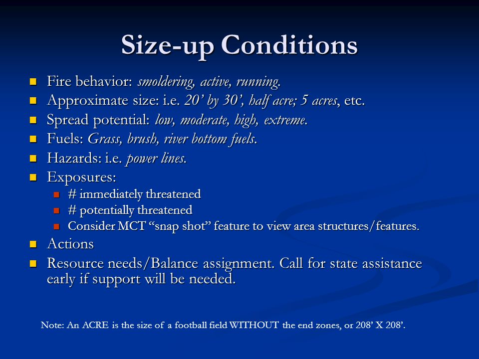 Size-up Conditions Fire behavior: smoldering, active, running.
