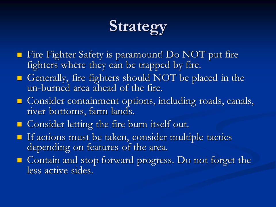 Strategy Fire Fighter Safety is paramount! Do NOT put fire fighters where they can be trapped by fire.
