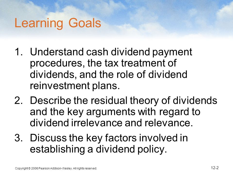 Learning Goals Understand cash dividend payment procedures, the tax treatment of dividends, and the role of dividend reinvestment plans.