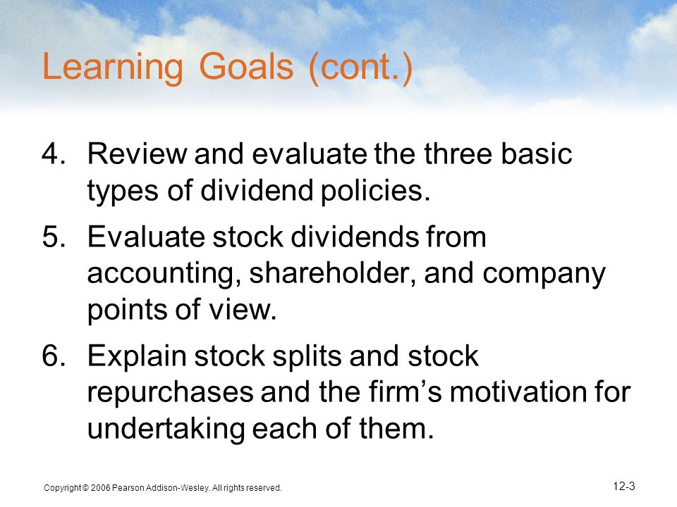 Learning Goals (cont.) Review and evaluate the three basic types of dividend policies.