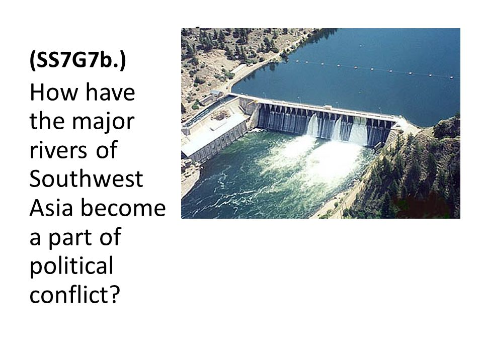 (SS7G7b.) How have the major rivers of Southwest Asia become a part of political conflict