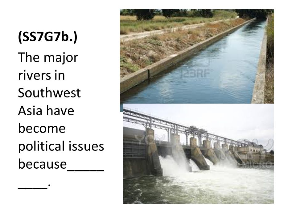 (SS7G7b.) The major rivers in Southwest Asia have become political issues because_________.