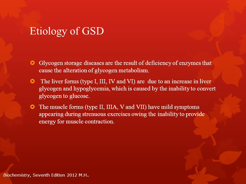 Etiology of GSD Glycogen storage diseases are the result of deficiency of enzymes that cause the alteration of glycogen metabolism.