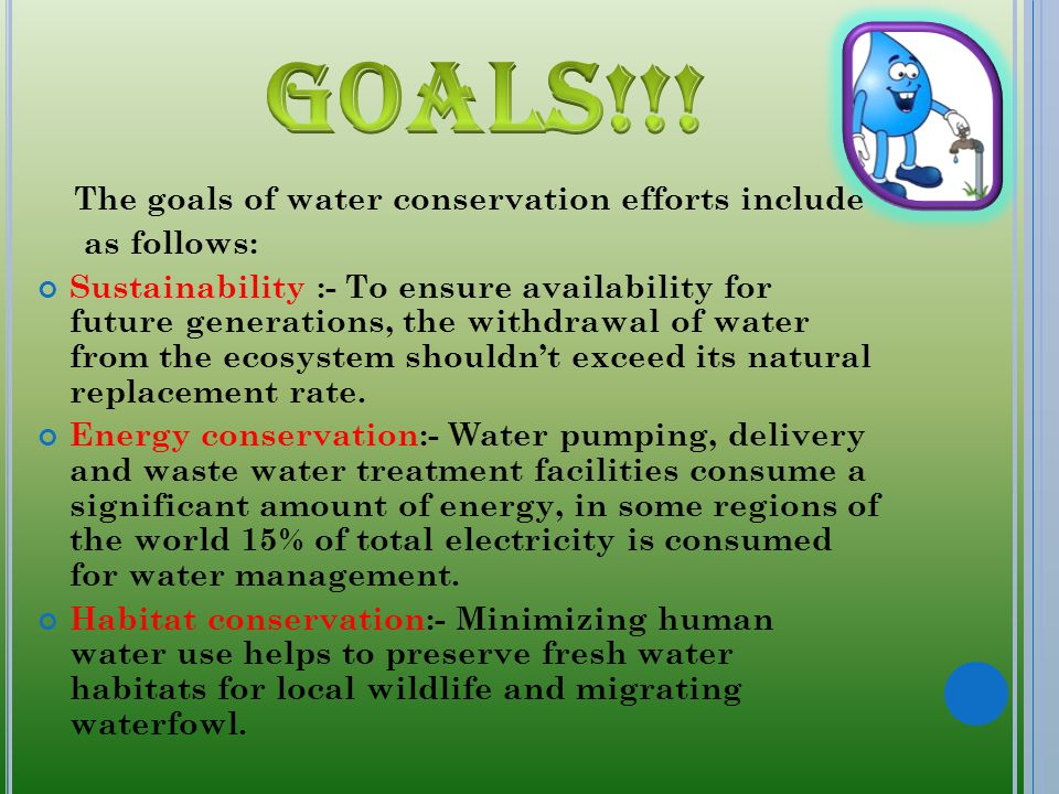 Goals!!! The goals of water conservation efforts include as follows: