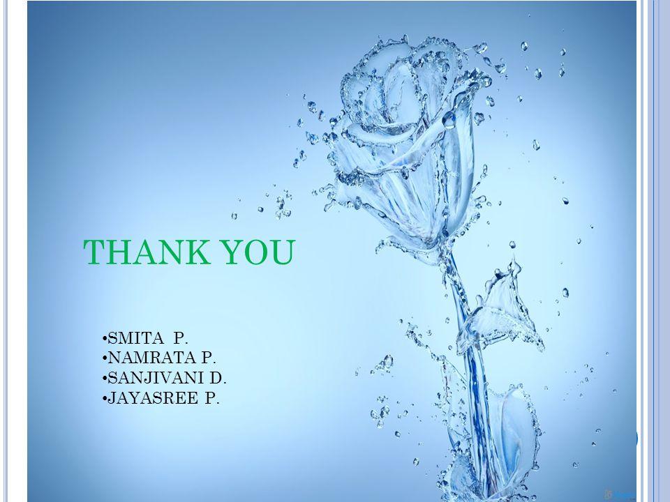 THANK YOU SMITA P. NAMRATA P. SANJIVANI D. JAYASREE P.
