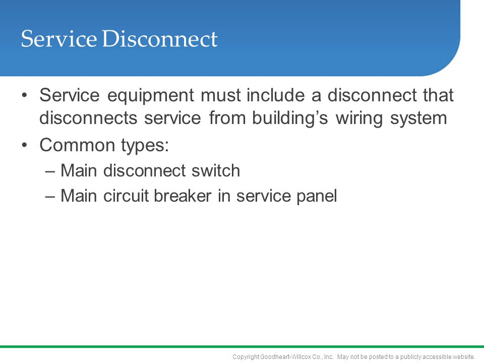 Service Disconnect Service equipment must include a disconnect that disconnects service from building's wiring system.