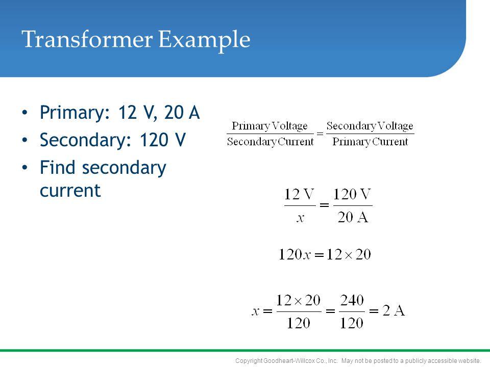 Transformer Example Primary: 12 V, 20 A Secondary: 120 V