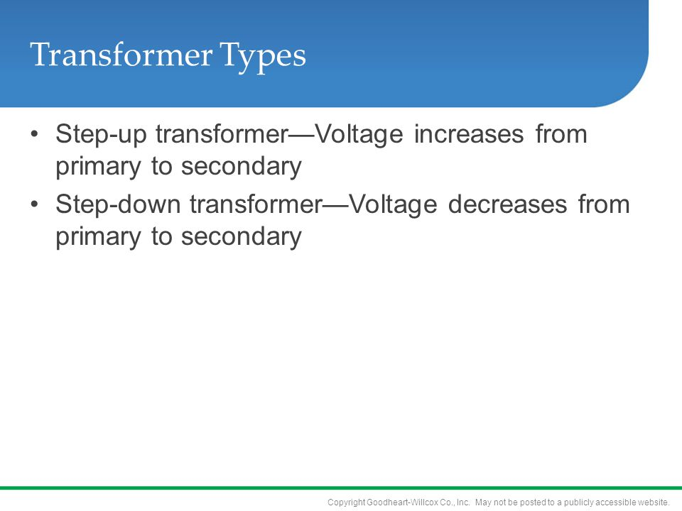 Transformer Types Step-up transformer—Voltage increases from primary to secondary.