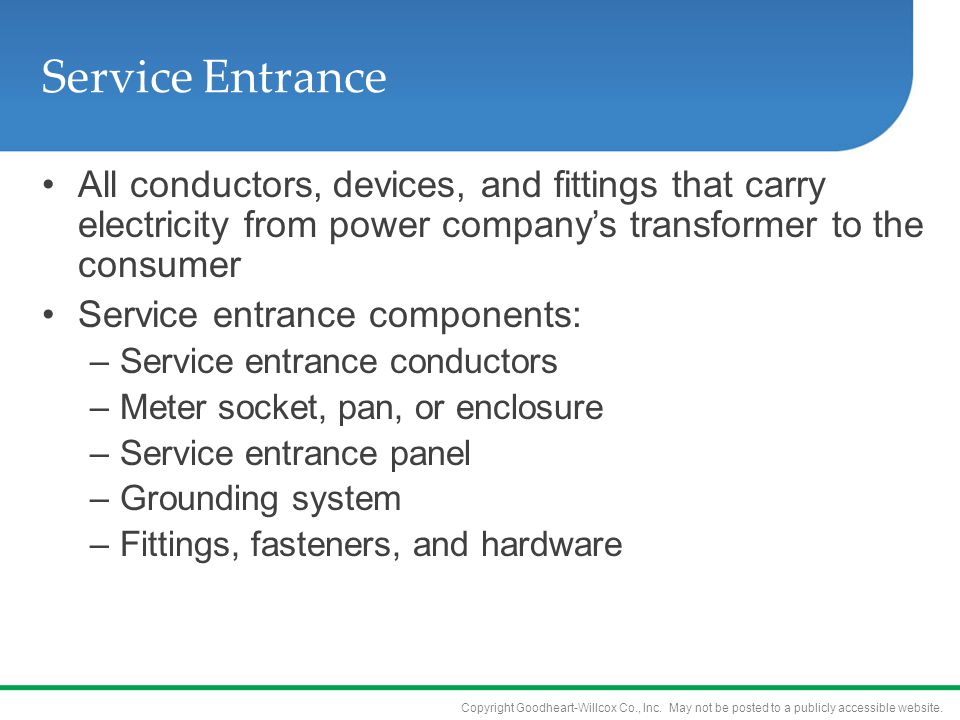 Service Entrance All conductors, devices, and fittings that carry electricity from power company's transformer to the consumer.