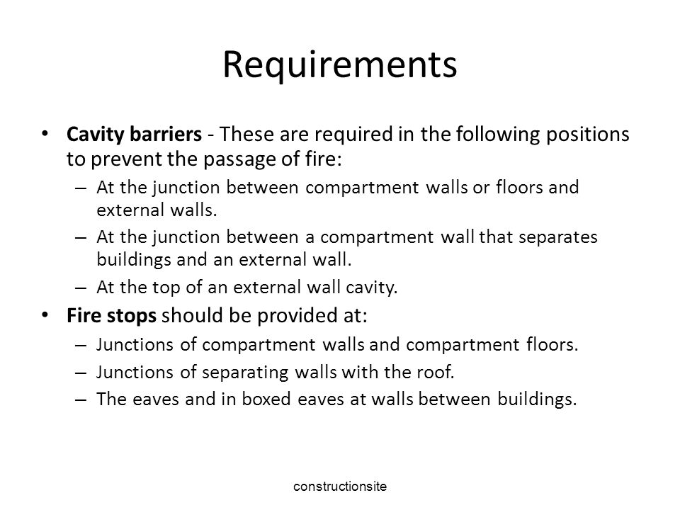 Requirements Cavity barriers - These are required in the following positions to prevent the passage of fire: