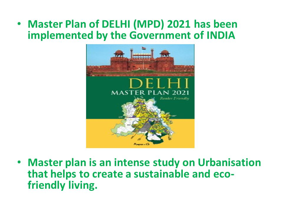 Master Plan of DELHI (MPD) 2021 has been implemented by the Government of INDIA