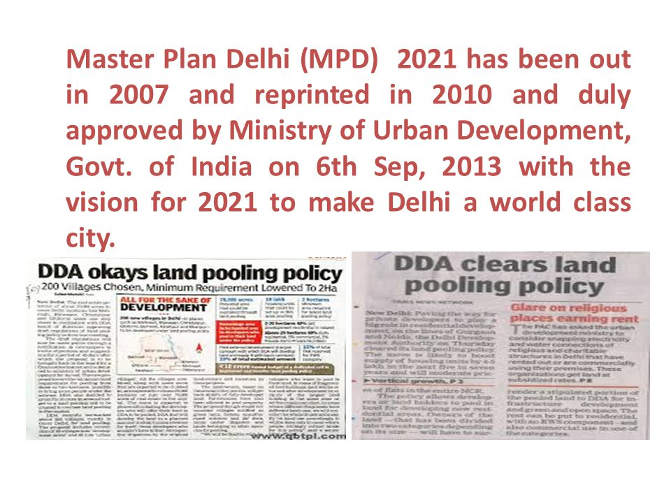 Master Plan Delhi (MPD) 2021 has been out in 2007 and reprinted in 2010 and duly approved by Ministry of Urban Development, Govt.