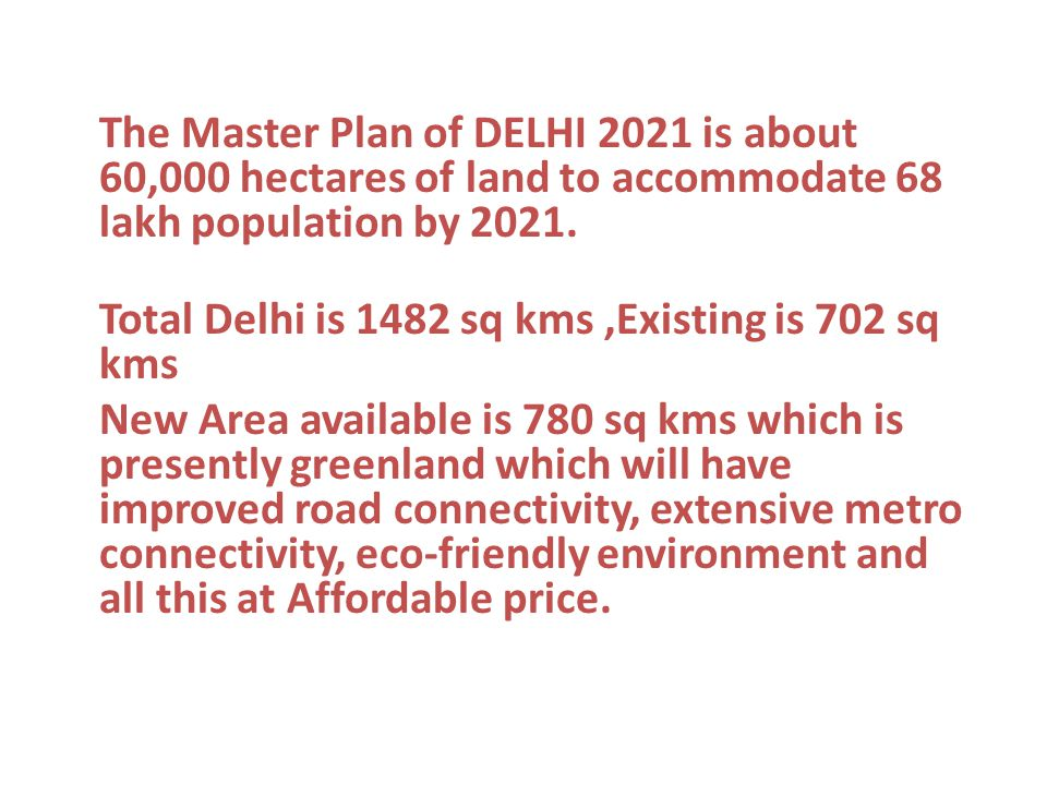 The Master Plan of DELHI 2021 is about 60,000 hectares of land to accommodate 68 lakh population by 2021.