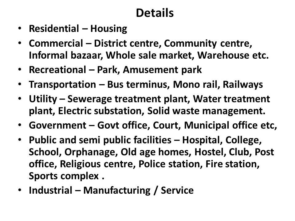 Details Residential – Housing. Commercial – District centre, Community centre, Informal bazaar, Whole sale market, Warehouse etc.