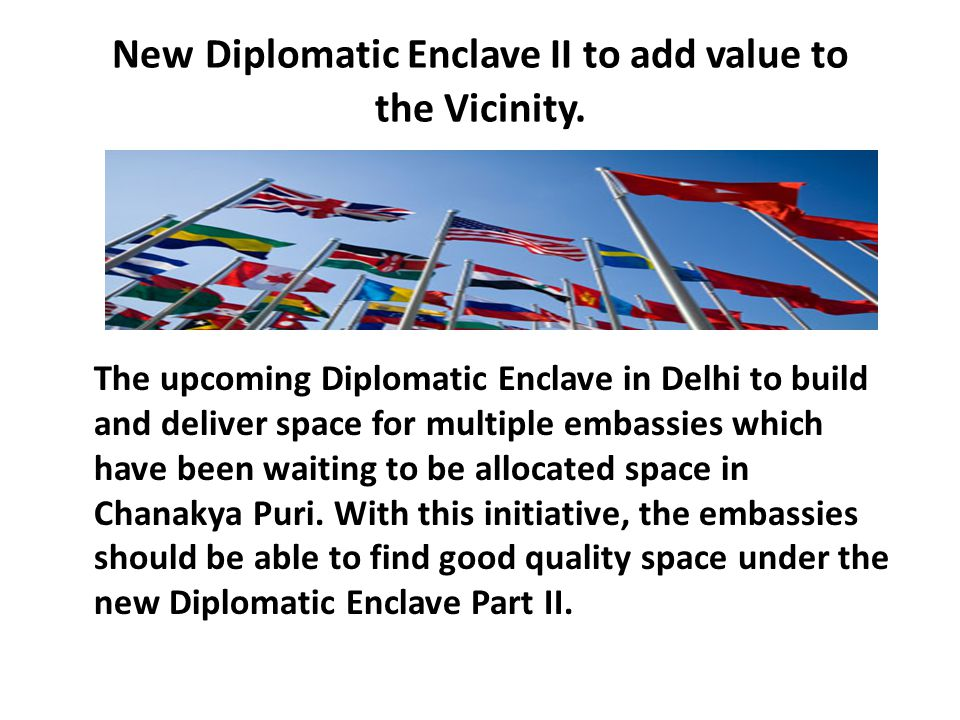 New Diplomatic Enclave II to add value to the Vicinity.