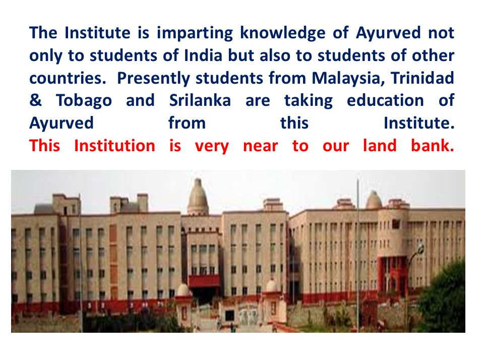 The Institute is imparting knowledge of Ayurved not only to students of India but also to students of other countries.