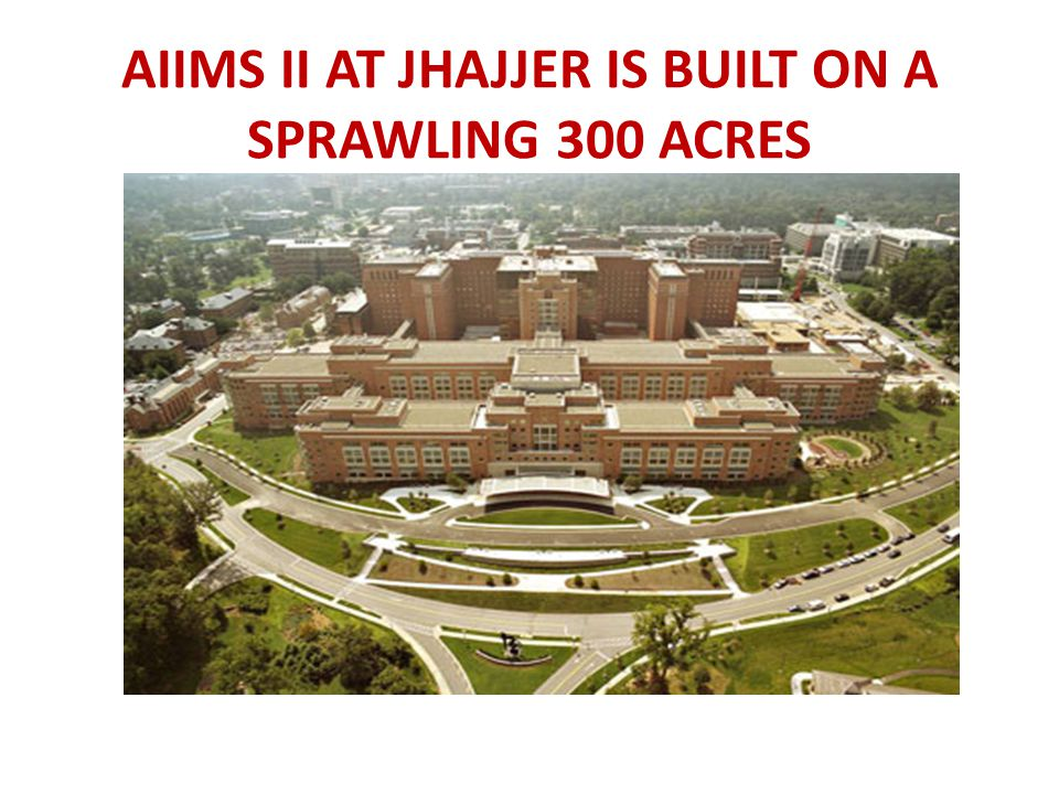 AIIMS II AT JHAJJER IS BUILT ON A SPRAWLING 300 ACRES